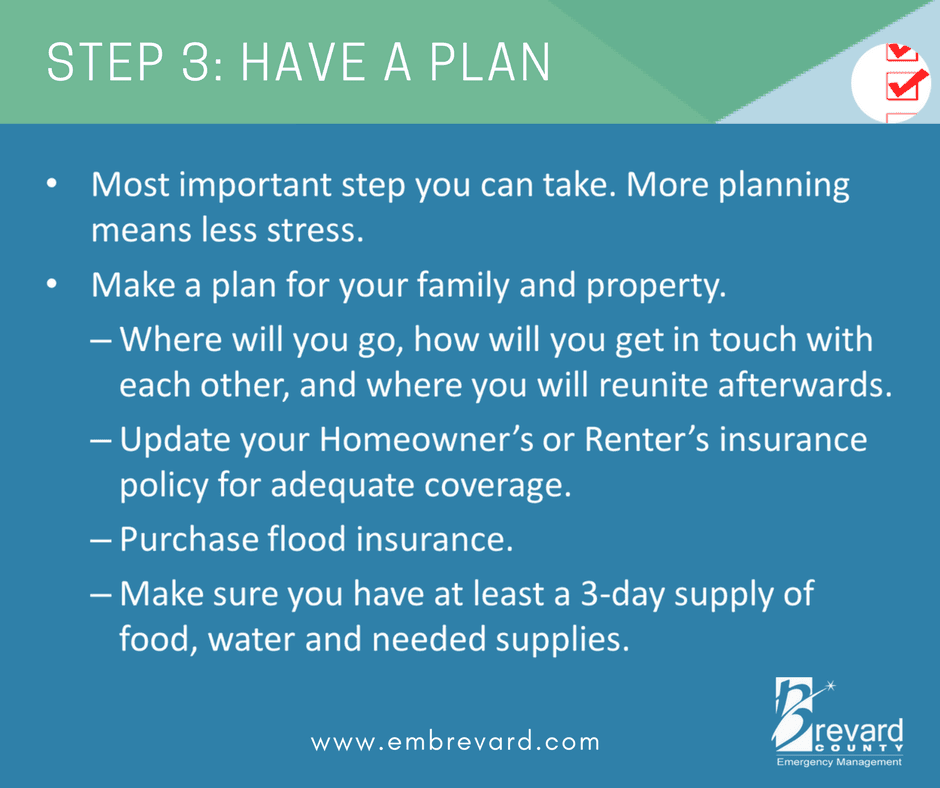 Have a plan: make a plan for your family and property. where will you evacuate, 3 days of supplies