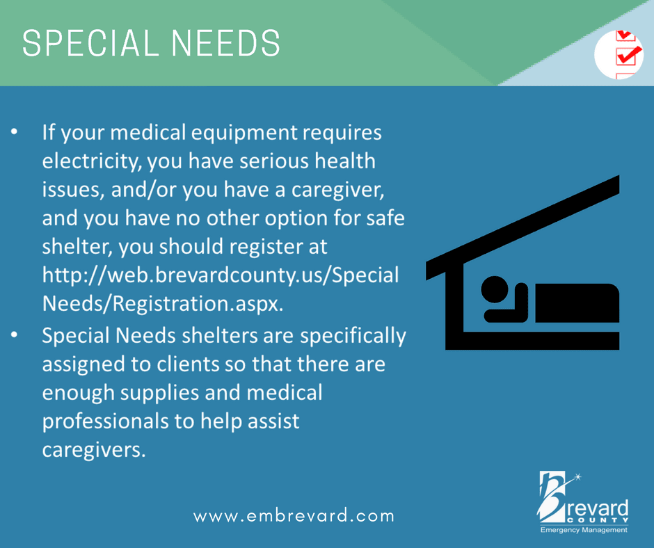 SPECIAL NEEDS: register at https://web.brevardcounty.us/Specialneeds/registration.aspx for shelters